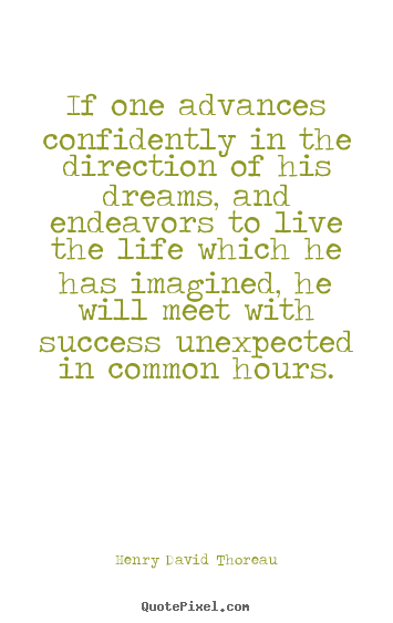 If one advances confidently in the direction of his.. Henry David Thoreau  success quotes