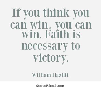 Success quote - If you think you can win, you can win. faith is necessary..