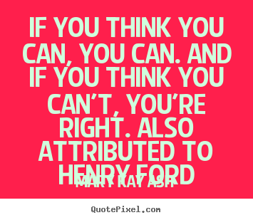 Success quotes - If you think you can, you can. and if you think..