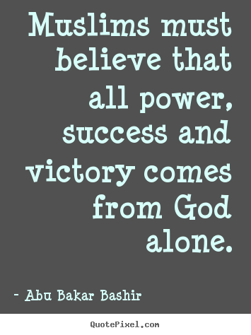 Quote about success - Muslims must believe that all power, success..