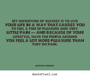 Anthony Robbins picture quotes - My definition of success is to live your life in a way.. - Success quotes