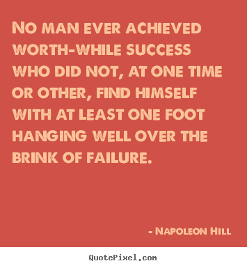 Quote about success - No man ever achieved worth-while success who did not, at one time or..