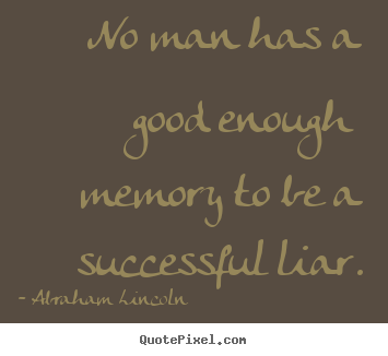 Make picture quotes about success - No man has a good enough memory to be a successful..