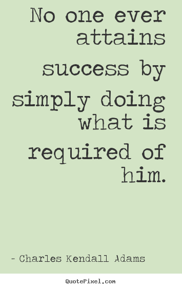 Quote about success - No one ever attains success by simply doing what..