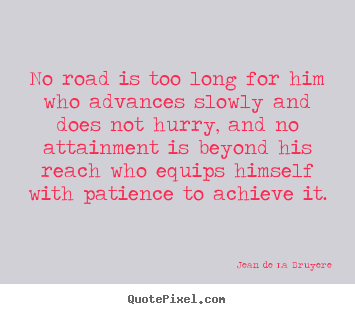 Make personalized picture quotes about success - No road is too long for him who advances slowly and does not hurry, and..