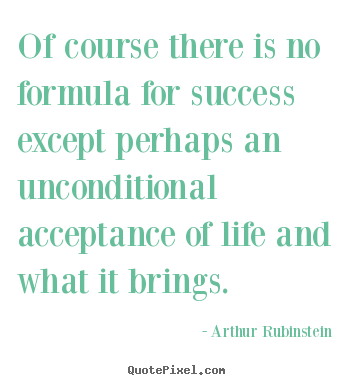 Quote about success - Of course there is no formula for success except perhaps an unconditional..