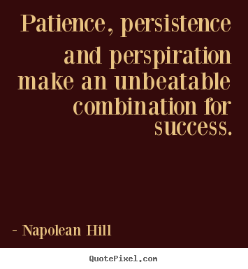 Napolean Hill photo sayings - Patience, persistence and perspiration make an unbeatable.. - Success quotes