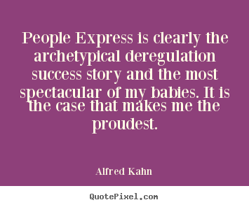 People express is clearly the archetypical.. Alfred Kahn top success quotes