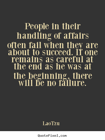 Success quotes - People in their handling of affairs often fail when they are..