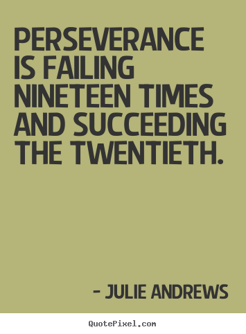 Perseverance is failing nineteen times and.. Julie Andrews greatest success quote