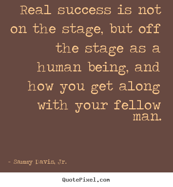 Success quotes - Real success is not on the stage, but off the..