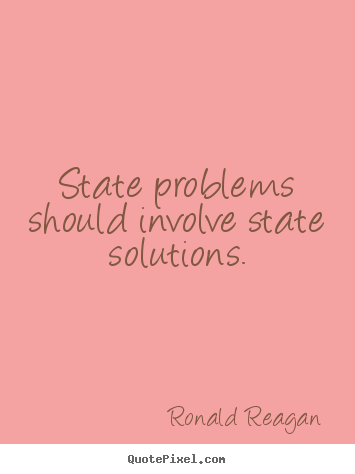 Ronald Reagan image quotes - State problems should involve state solutions. - Success quotes