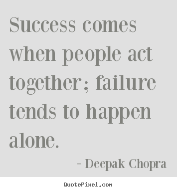 Deepak Chopra picture quotes - Success comes when people act together; failure.. - Success quote