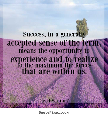 David Sarnoff picture quotes - Success, in a generally accepted sense of the term, means the.. - Success quote