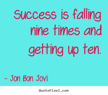 Success quote - Success is falling nine times and getting up ten.
