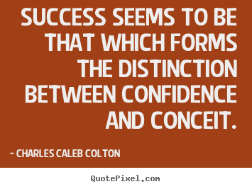 Charles Caleb Colton picture quote - Success seems to be that which forms the distinction between confidence.. - Success quotes