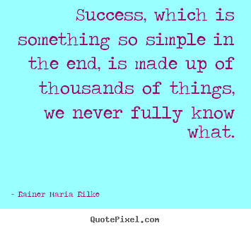 Customize picture quotes about success - Success, which is something so simple in the end,..