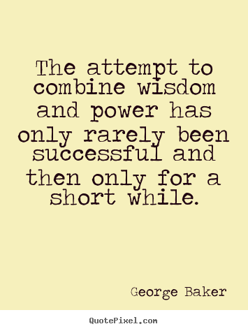 Design picture quotes about success - The attempt to combine wisdom and power..