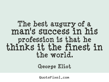 Success quote - The best augury of a man's success in his..