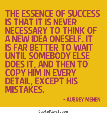 Success quotes - The essence of success is that it is never necessary to think..