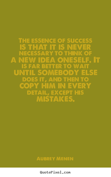The essence of success is that it is never.. Aubrey Menen popular success quote