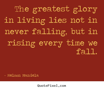 Design custom picture quotes about success - The greatest glory in living lies not in never falling,..