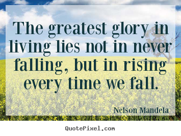 Make personalized poster quote about success - The greatest glory in living lies not in never falling,..