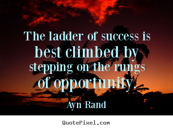 Success quote - The ladder of success is best climbed by stepping on the rungs of..