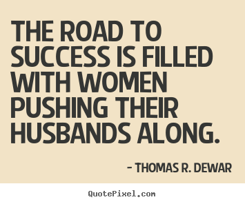 Quotes about success - The road to success is filled with women pushing..