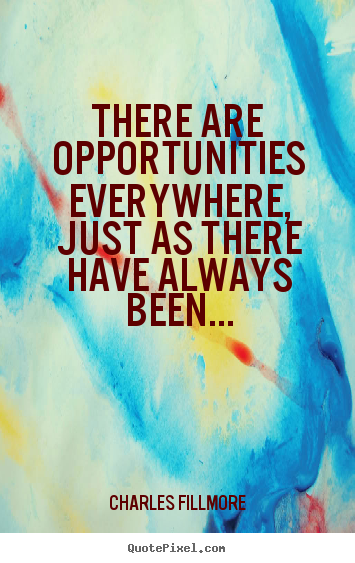 Charles Fillmore picture quotes - There are opportunities everywhere, just as there.. - Success quotes