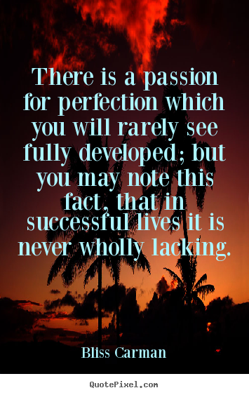 Success quotes - There is a passion for perfection which you will..