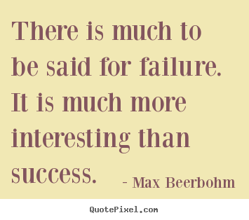 Make custom picture quotes about success - There is much to be said for failure. it is much more..
