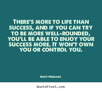 Success quote - There's more to life than success, and if..
