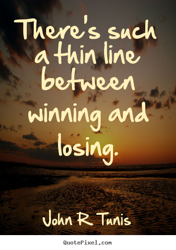 Create graphic picture quotes about success - There's such a thin line between winning and losing.