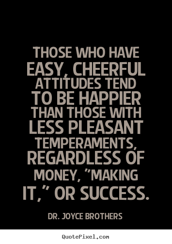 Success quote - Those who have easy, cheerful attitudes tend to be..