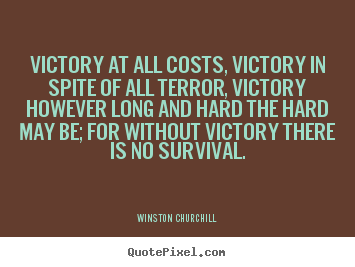 Sayings about success - Victory at all costs, victory in spite of all terror,..