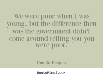 Ronald Reagan picture quotes - We were poor when i was young, but the difference then.. - Success quote