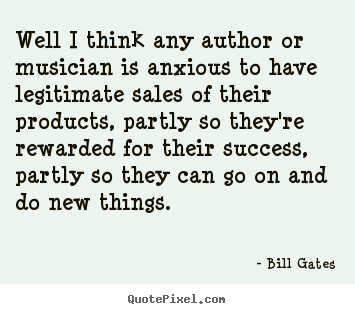 Sayings about success - Well i think any author or musician is anxious to..