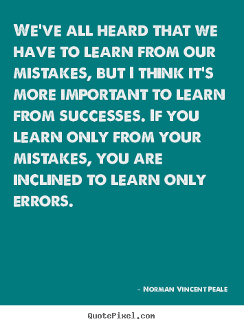 Create graphic photo quotes about success - We've all heard that we have to learn from our mistakes, but i think..