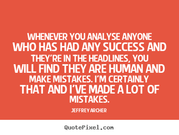 Jeffrey Archer picture quote - Whenever you analyse anyone who has had any success and they're.. - Success quote