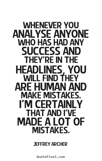 Jeffrey Archer poster quote - Whenever you analyse anyone who has had any success and.. - Success quote