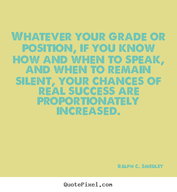 Success quotes - Whatever your grade or position, if you know..