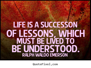 Quote about success - Life is a successon of lessons, which must..