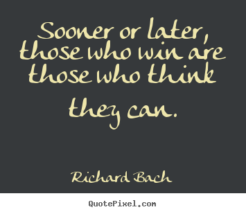 Quotes about success - Sooner or later, those who win are those who think they can.