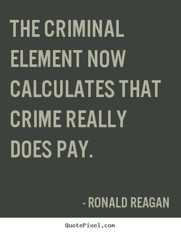 Quotes about success - The criminal element now calculates that crime..