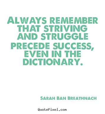 Sarah Ban Breathnach poster quotes - Always remember that striving and struggle precede success,.. - Success quote