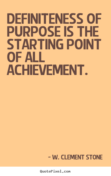 W. Clement Stone picture quote - Definiteness of purpose is the starting point of.. - Success quote