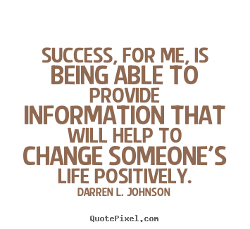Darren L. Johnson picture quotes - Success, for me, is being able to provide information that will.. - Success quotes