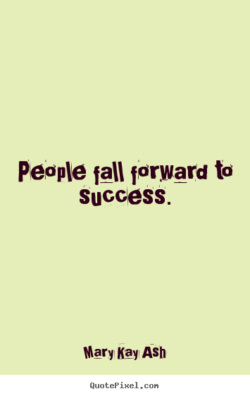 Success quote - People fall forward to success.