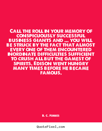 Create picture quotes about success - Call the roll in your memory of conspicuously..